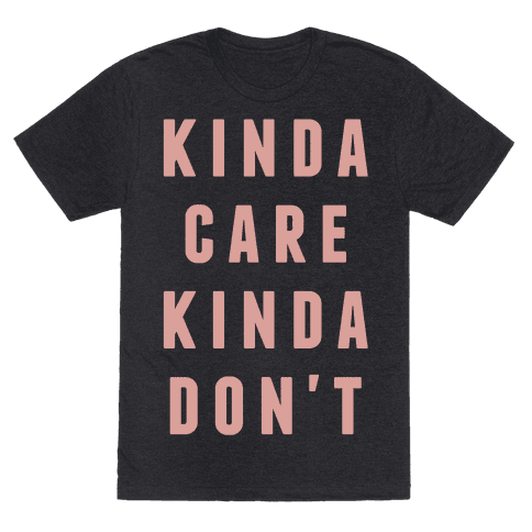 Kinda Care Kinda Dont