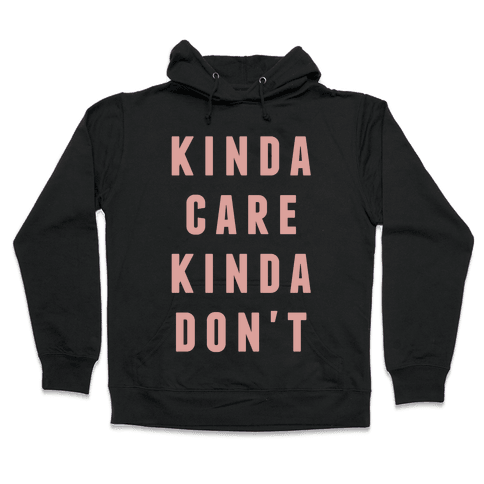 Kinda Care Kinda Don't Hooded Sweatshirt