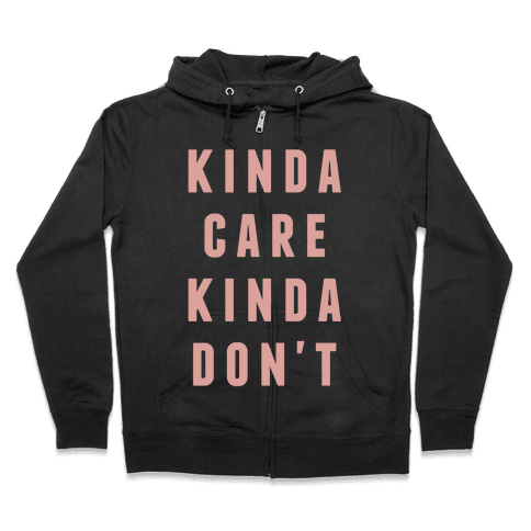 Kinda Care Kinda Don't Zip Hoodie
