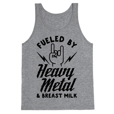 Fueled by Heavy Metal and Breast Milk Tank Top