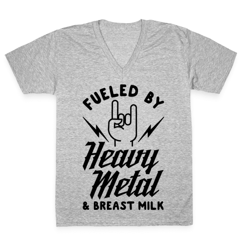 Fueled by Heavy Metal and Breast Milk V-Neck Tee Shirt