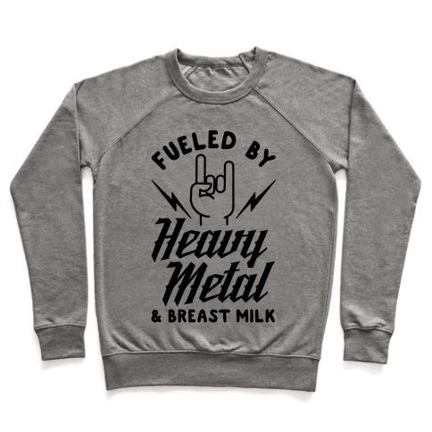 Fueled by Heavy Metal and Breast Milk Pullover