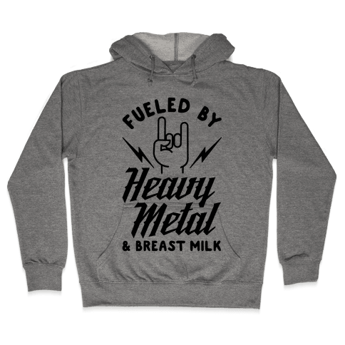 Fueled by Heavy Metal and Breast Milk Hooded Sweatshirt