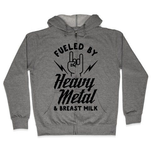 Fueled by Heavy Metal and Breast Milk Zip Hoodie
