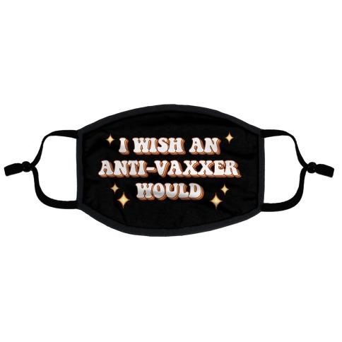I Wish An Anti-Vaxxer Would Flat Face Mask