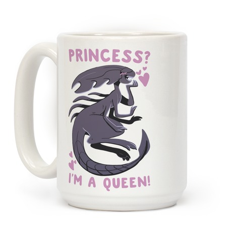Princess? I'm a Xenomorph Queen! Coffee Mug