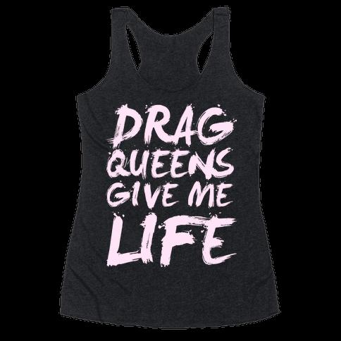 Drag Queens Give Me Life Racerback Tank Top