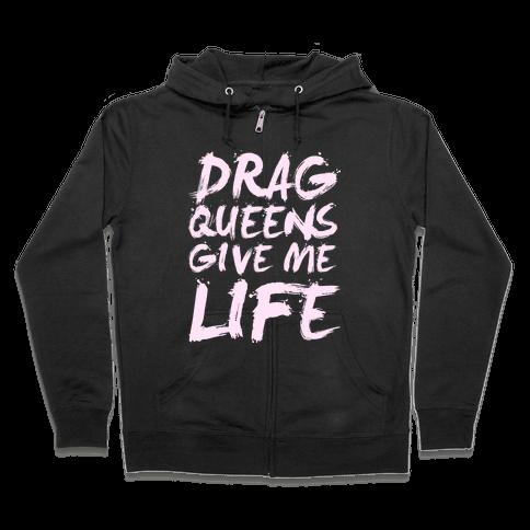 Drag Queens Give Me Life Zip Hoodie