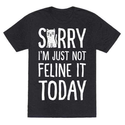 Sorry I'm Just Not Feline It Today Mens T-Shirt