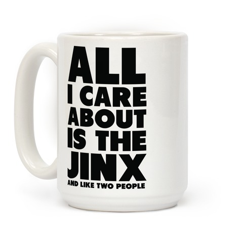 All I Care About is The Jinx and Like Two People Coffee Mug