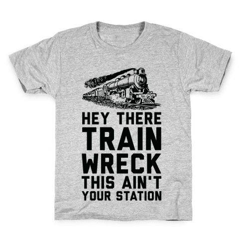 Hey There Train Wreck This Ain't Your Station Kids T-Shirt