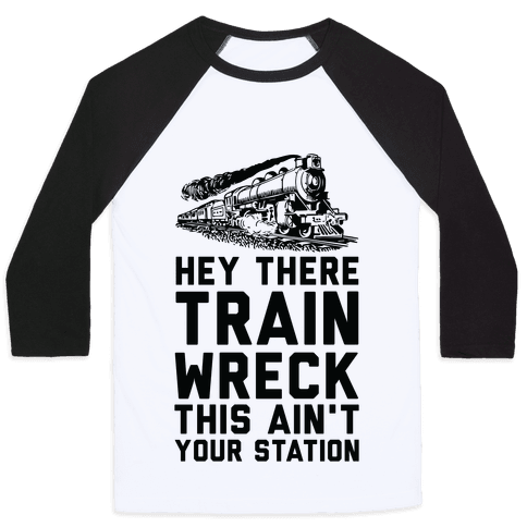Hey There Train Wreck This Ain't Your Station Baseball Tee