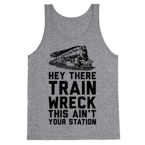 Hey There Train Wreck This Ain't Your Station Tank Top
