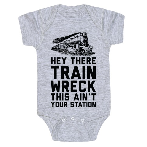 Hey There Train Wreck This Ain't Your Station Baby One-Piece
