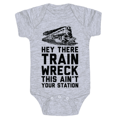 Hey There Train Wreck This Ain't Your Station Baby Onesy