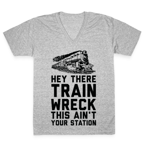 Hey There Train Wreck This Ain't Your Station V-Neck Tee Shirt