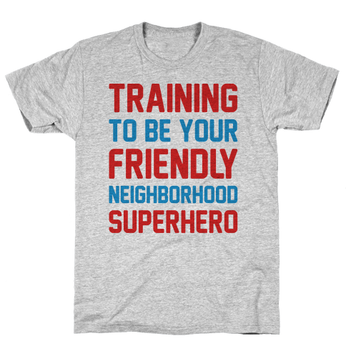 Training To Be Your Friendly Neighborhood Superhero Parody Mens T-Shirt