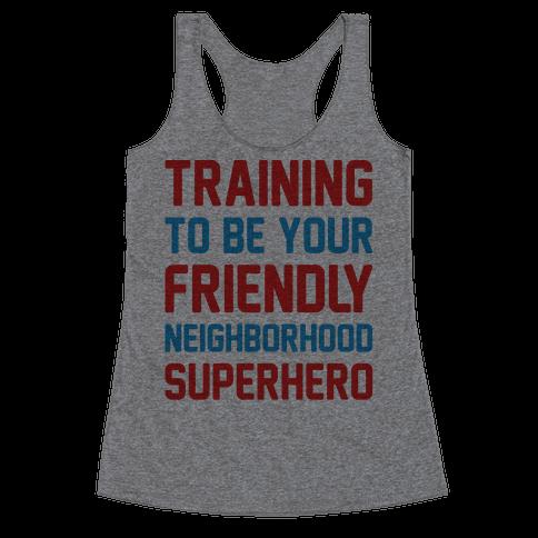 Training To Be Your Friendly Neighborhood Superhero Parody Racerback Tank Top