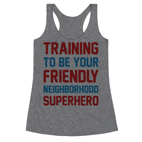 Training To Be Your Friendly Neighborhood Superhero Parody Racerback Tank Top