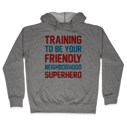 Training To Be Your Friendly Neighborhood Superhero Parody Hooded Sweatshirt