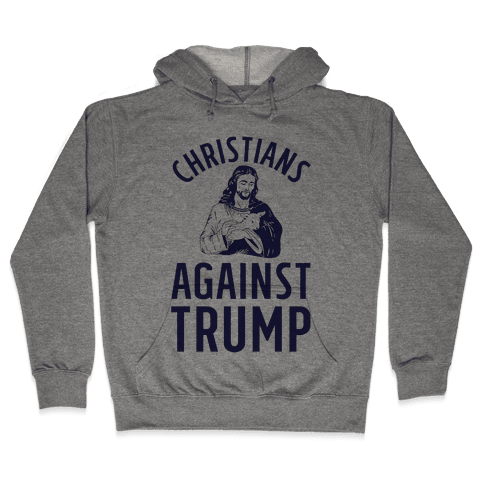 Christians Against Trump Hooded Sweatshirt