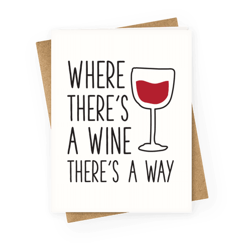 Where There's A Wine Greeting Card