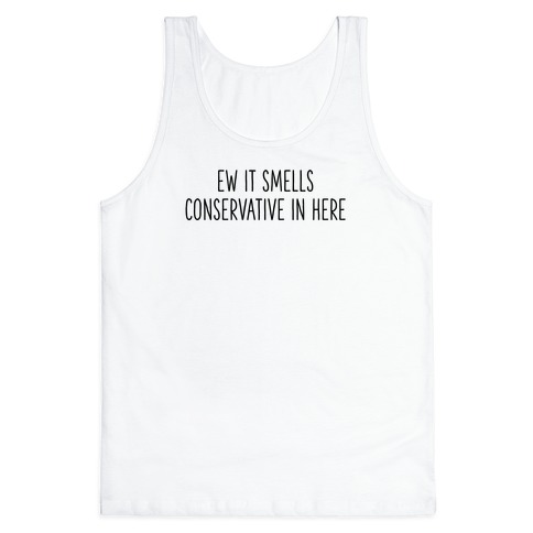 Ew It Smells Conservative In Here Tank Top