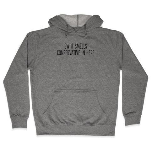 Ew It Smells Conservative In Here Hooded Sweatshirt