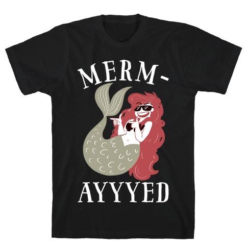 Merm-AYYYEEEEd T-Shirt