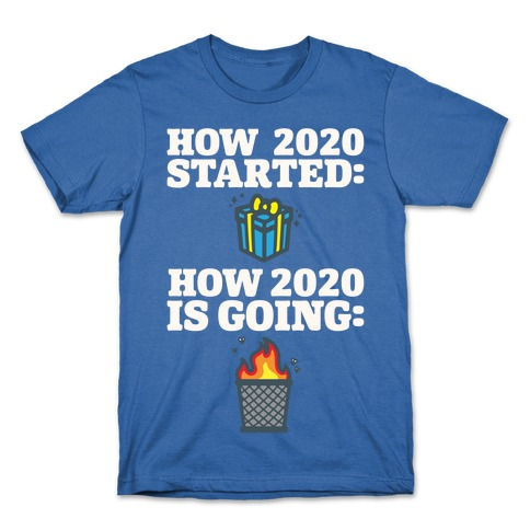 How 2020 Started How 2020 Is Going White Print T-Shirt