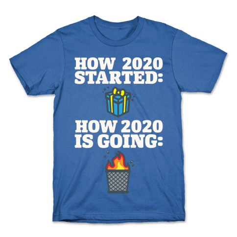 How 2020 Started How 2020 Is Going White Print Mens/Unisex T-Shirt