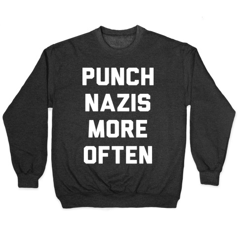 Punch Nazis More Often Pullover