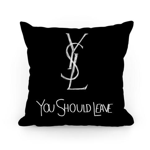 YSL Parody You Should Leave (black) Pillow