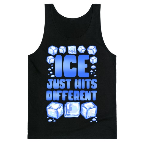 Ice Just Hits Different Tank Top