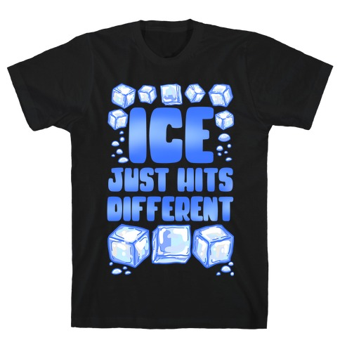 Ice Just Hits Different T-Shirt