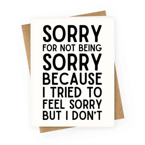 Sorry For Not Being Sorry