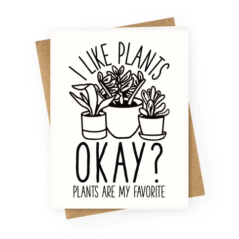 I Like Plants Okay Plants Are My Favorite Greeting Card