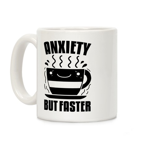 Anxiety, But Faster Coffee Mug