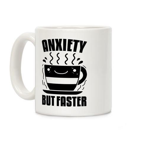 Anxiety, But Faster Coffee Mug