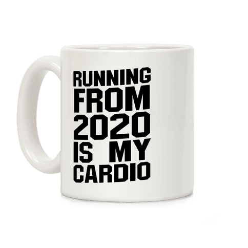 Running From 2020 Is My Cardio Coffee Mug
