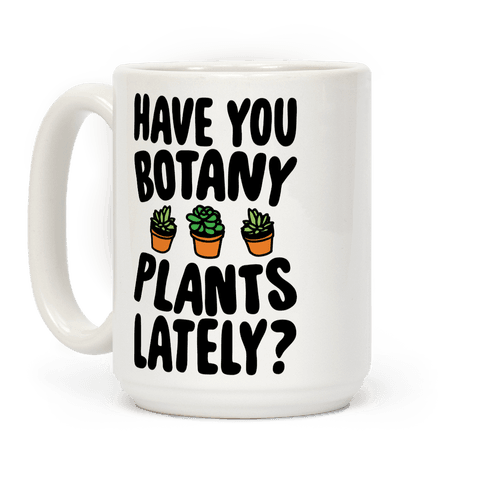 Have You Botany Plants Lately Coffee Mug