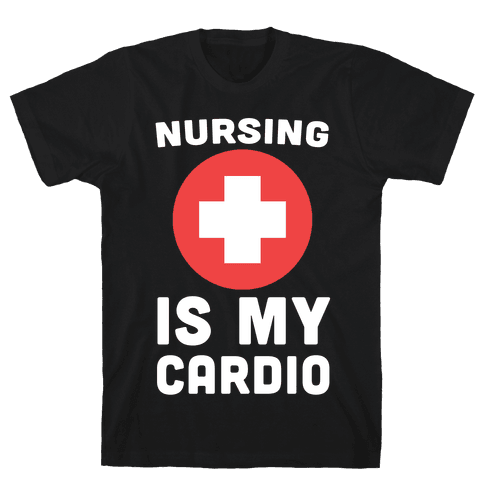 Nursing is My Cardio Mens T-Shirt