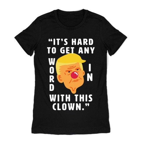 Trump Clown Quote Womens T-Shirt