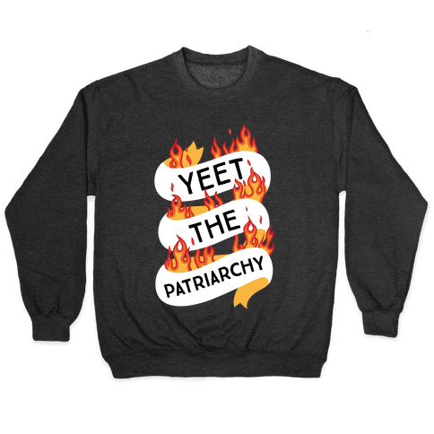 YEET the Patriarchy Pullover