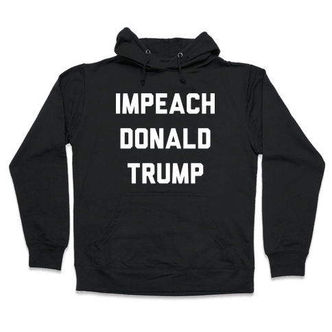 Impeach Donald Trump Hooded Sweatshirt