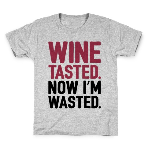 Wine Tasted Now I'm Wasted Kids T-Shirt