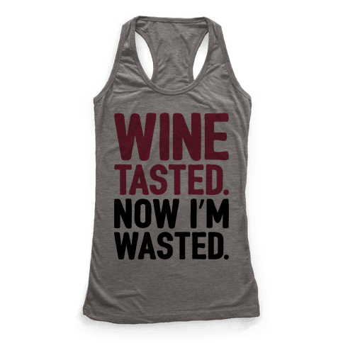 Wine Tasted Now I'm Wasted Racerback Tank Top