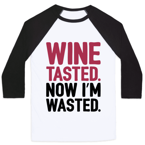 Wine Tasted Now I'm Wasted Baseball Tee