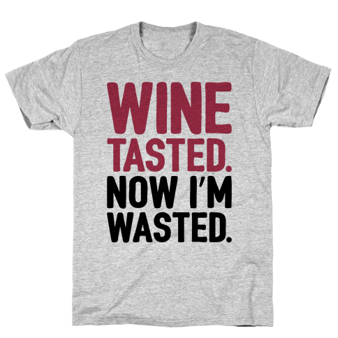 Wine Tasted Now I'm Wasted Mens/Unisex T-Shirt