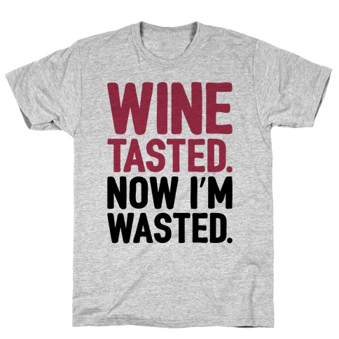 Wine Tasted Now I'm Wasted T-Shirt